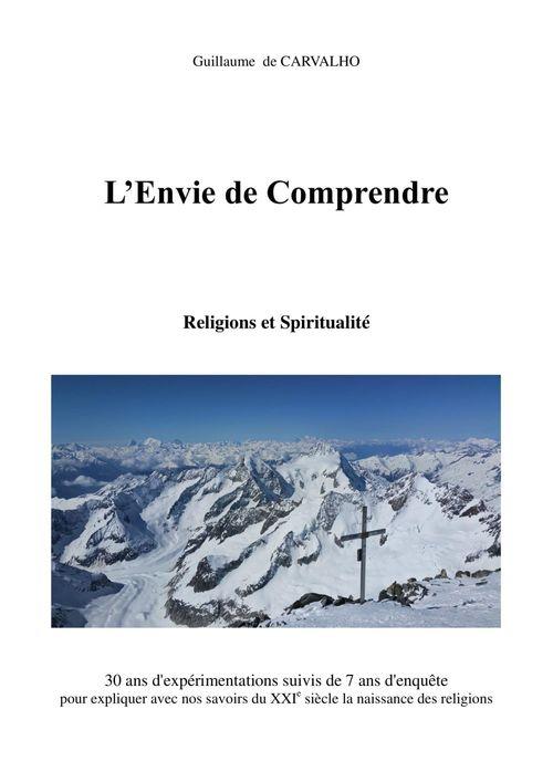 L'envie de comprendre ; 30 ans d'expérimentations suivis de 7 ans d'enquête pour expliquer avec nos savoirs du XXIe siècle la naissance des religions