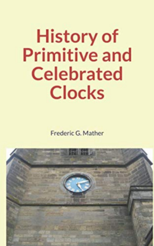 History of Primitive and Celebrated Clocks