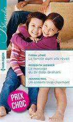 Vente Livre Numérique : La famille dont elle rêvait - Le mariage du Dr Gabi Graham - Un ennemi trop charmant  - Joanna Neil - Meredith Webber - Fiona Lowe