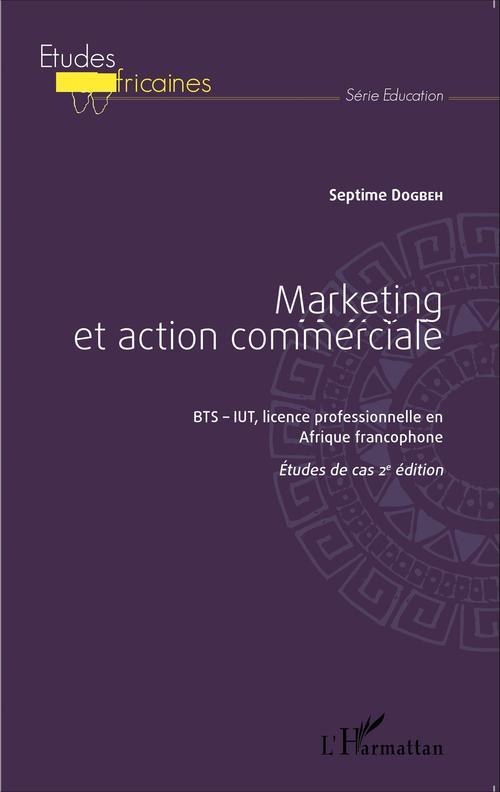Marketing et action commerciale bts-iut, licence professionnelle en Afrique francophone ; études de cas (2e édition)