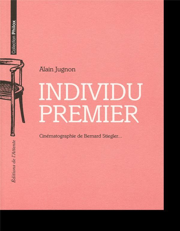 Individu premier ; cinématographie de Bernard Stiegler