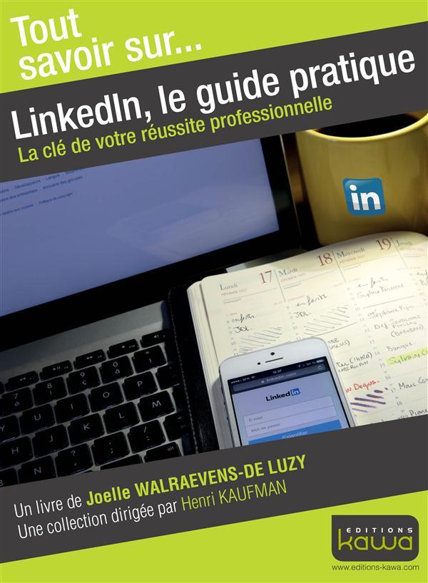 Tout savoir sur... ; Linkedin, le guide pratique ; la clé de votre réussite professionnelle