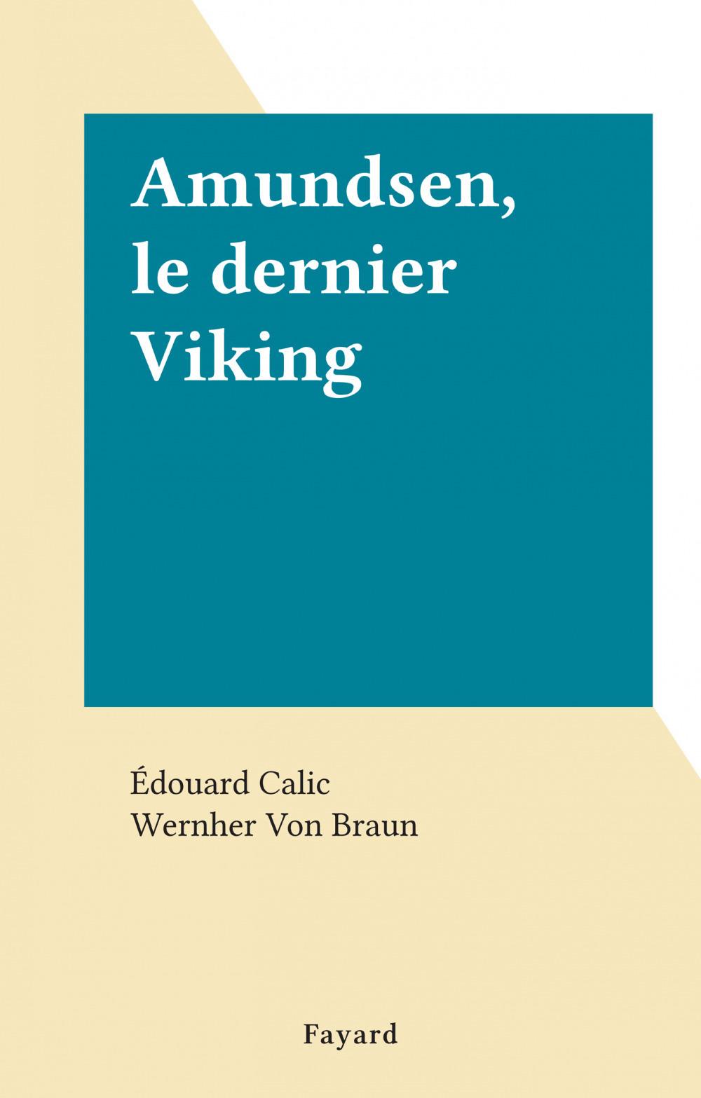 Amundsen, le dernier Viking  - Édouard Calic