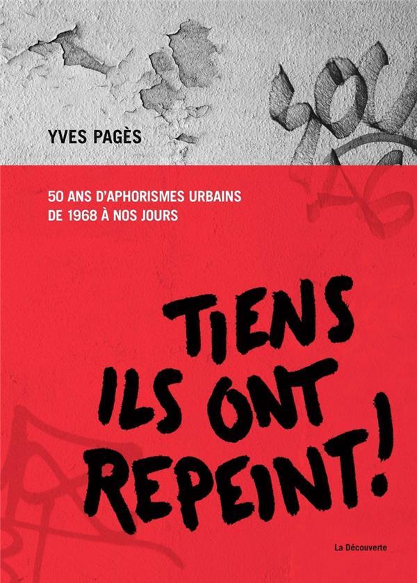 TIENS, ILS ONT REPEINT ! - 50 ANS D'APHORISMES URBAINS DE 1968 A NOS JOURS