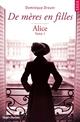 De mères en filles - tome 1 Alice  - Dominique Drouin