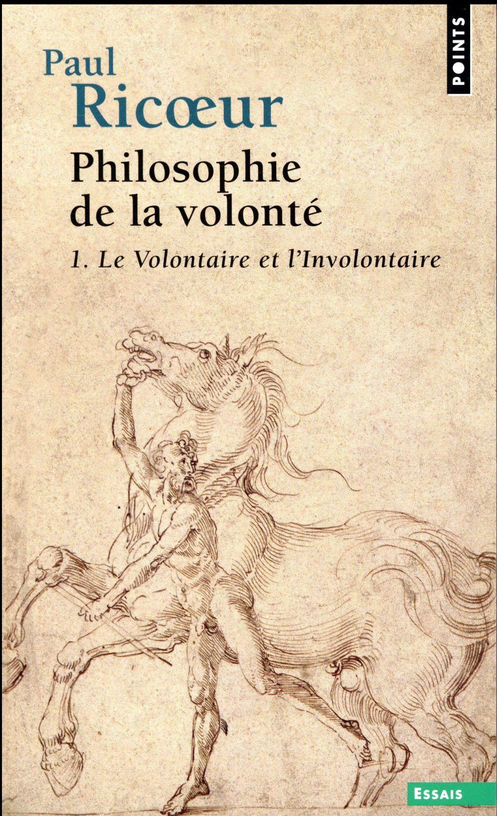 PHILOSOPHIE DE LA VOLONTE - TOME 1 LE VOLONTAIRE ET L'INVOLONTAIRE
