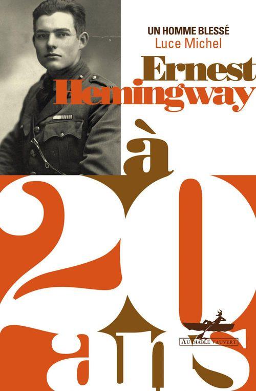 Ernest Hemingway à 20 ans ; un homme blessé