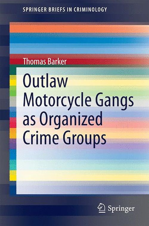 Outlaw Motorcycle Gangs as Organized Crime Groups  - Thomas Barker