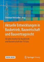 Aktuelle Entwicklungen in Baubetrieb, Bauwirtschaft und Bauvertragsrecht  - Christian Hofstadler