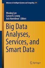 Big Data Analyses, Services, and Smart Data  - Wookey Lee - Carson K. Leung - Aziz Nasridinov