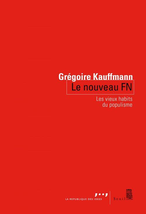 Le Nouveau FN. Les vieux habits du populisme