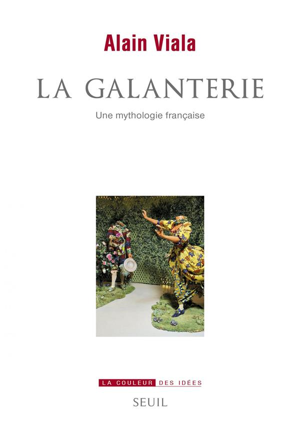 La galanterie ; une mythologie française