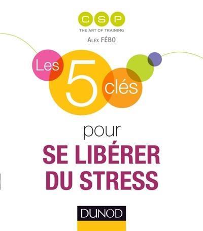LES 5 CLES  -  POUR SE LIBERER DU STRESS