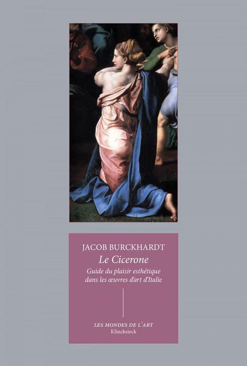 Cicerone ; guide du plaisir esthétique dans les oeuvres d'art d'Italie