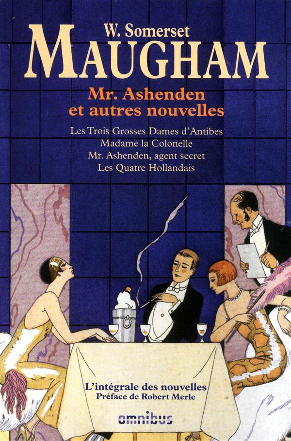 Mr. Ashenden et autres nouvelles ; les trois grosses dames d'Antibes ; Madame la colonelle ; Mr. Ashenden agent secret ; les quatre hollandais