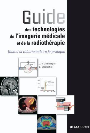 Guide des technologies de l'imagerie médicale et de la radiothérapie ; quand la théorie éclaire la pratique