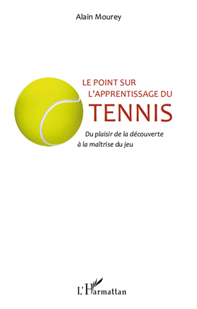 Le Point Sur L'Apprentissage Du Tennis ; Du Plaisir De La Decouverte A La Maitrise Du Jeu