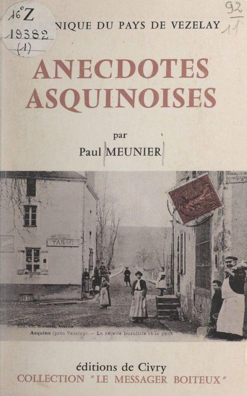 Anecdotes asquinoises  - Paul Meunier
