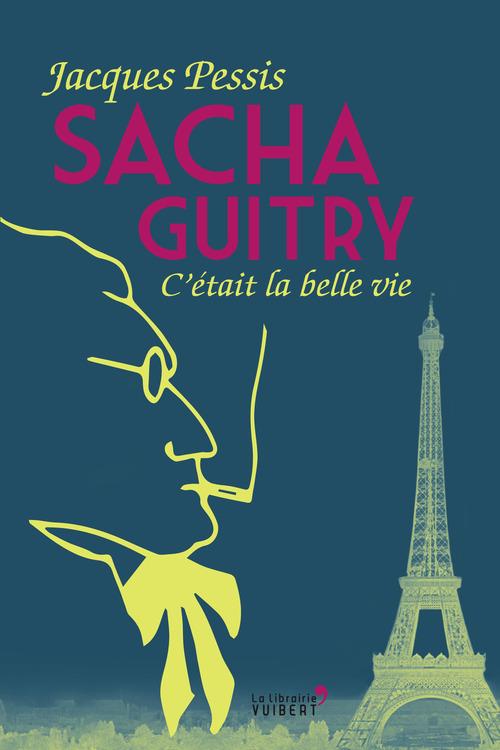 Sacha Guitry ; c'était la belle vie