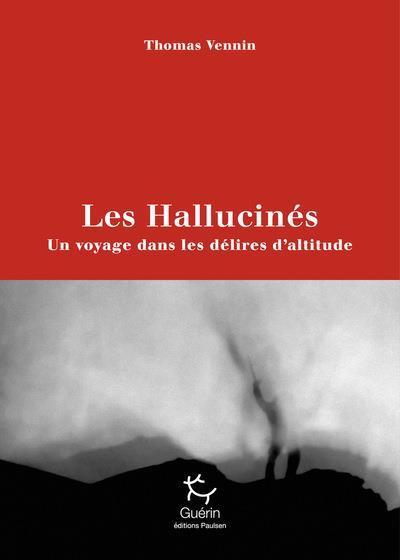 Les hallucinés ; un voyage dans les délires d'altitude