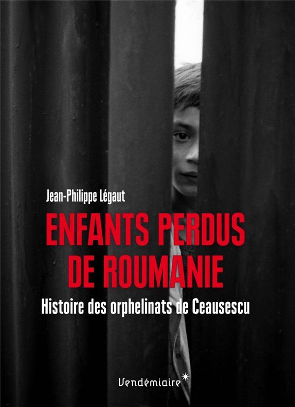 Enfants perdus de Roumanie ; histoire des orphelinats de Ceausescu