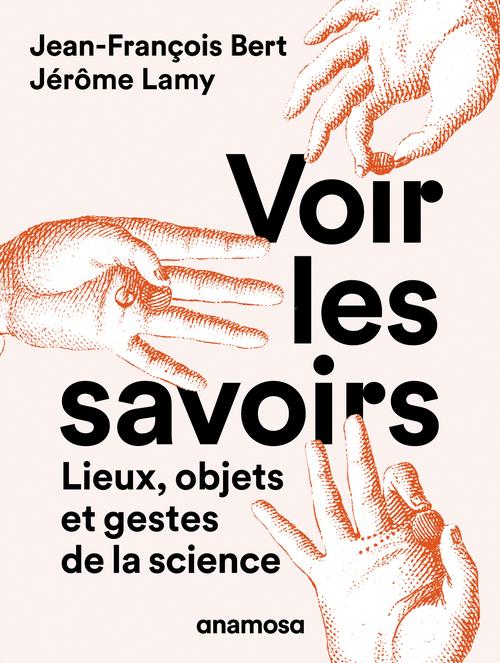 Voir les savoirs : lieux, objets et gestes de la science