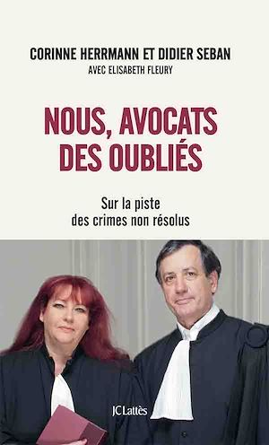 Nous, avocats des oubliés ; sur la piste des crimes non résolus