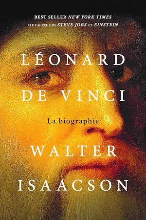 Léonard de Vinci ; la biographie