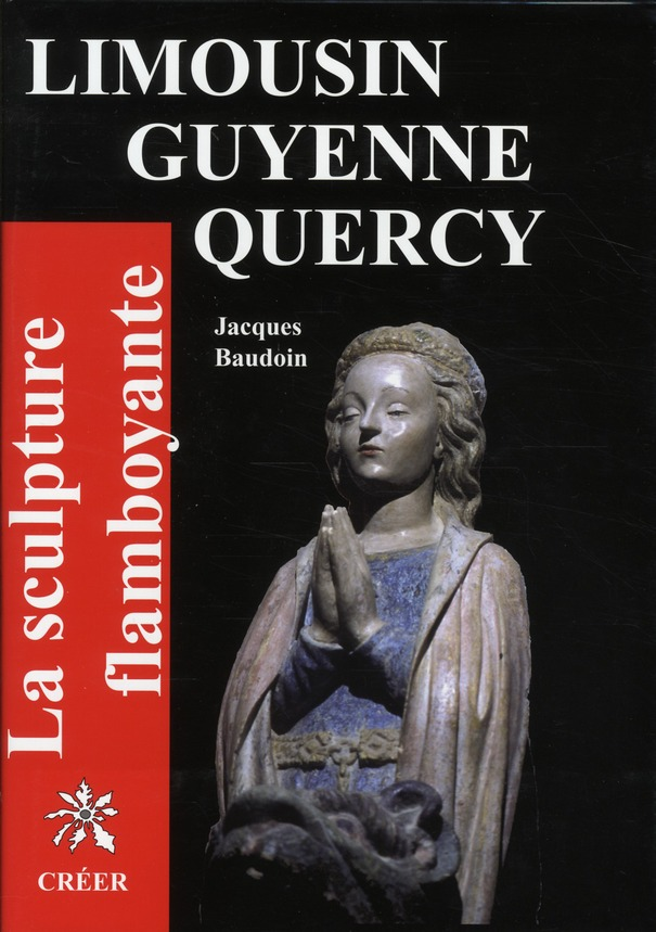 Limousin, Guyenne, Quercy ; la sculpture flamboayante