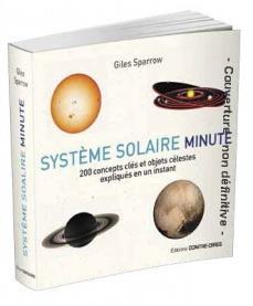 Système solaire minute ; 200 concepts clés et objets célestes expliqués en un instant