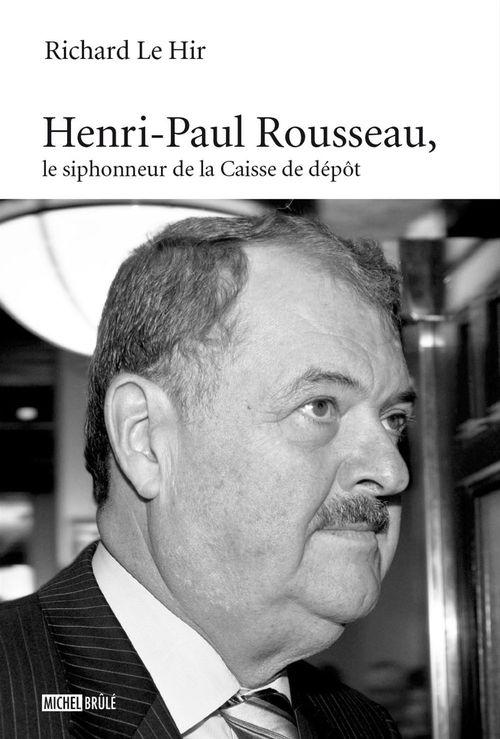 Henri-paul rousseau, le siphonneur de la caisse de depot