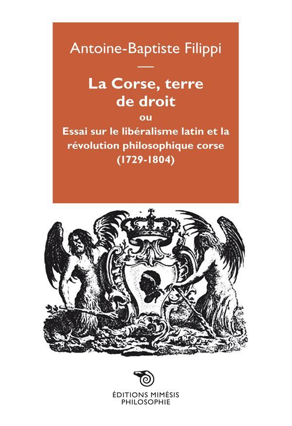 LA CORSE, TERRE DE DROIT OU ESSAI SUR LE LIBERALISME LATIN ET LA REVOLUTION PHILOSOPHIQUE CORSE (1729-1804)