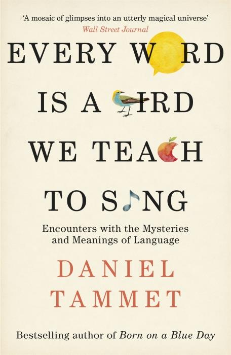 EVERY WORD IS A BIRD WE TEACH TO SING - ENCOUNTERS WITH THE MYSTERIES & MEANINGS OF LANGUAGE
