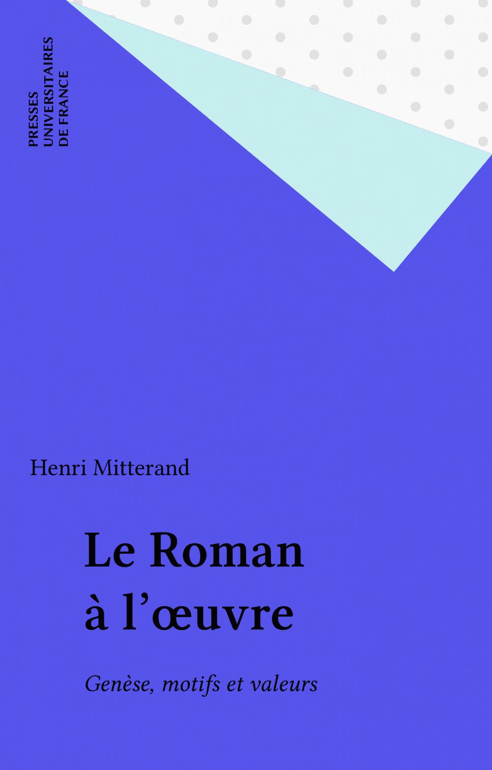 Le roman a l'oeuvre : genese et valeurs