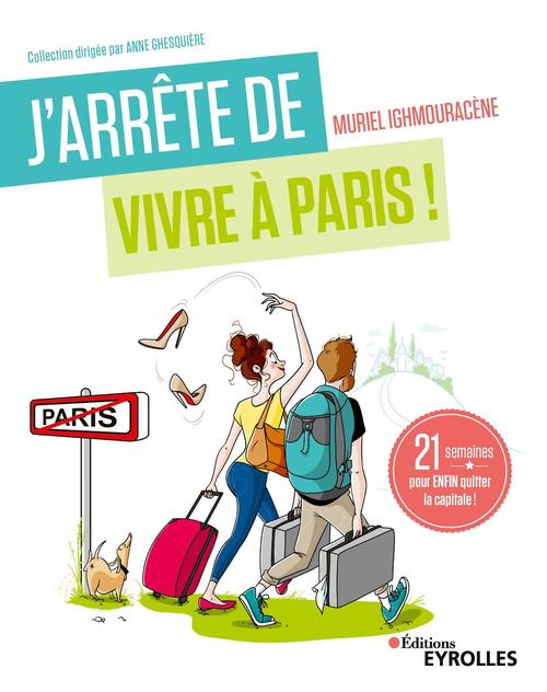J'arrête de vivre à Paris ; 21 semaines pour enfin quitter la capitale