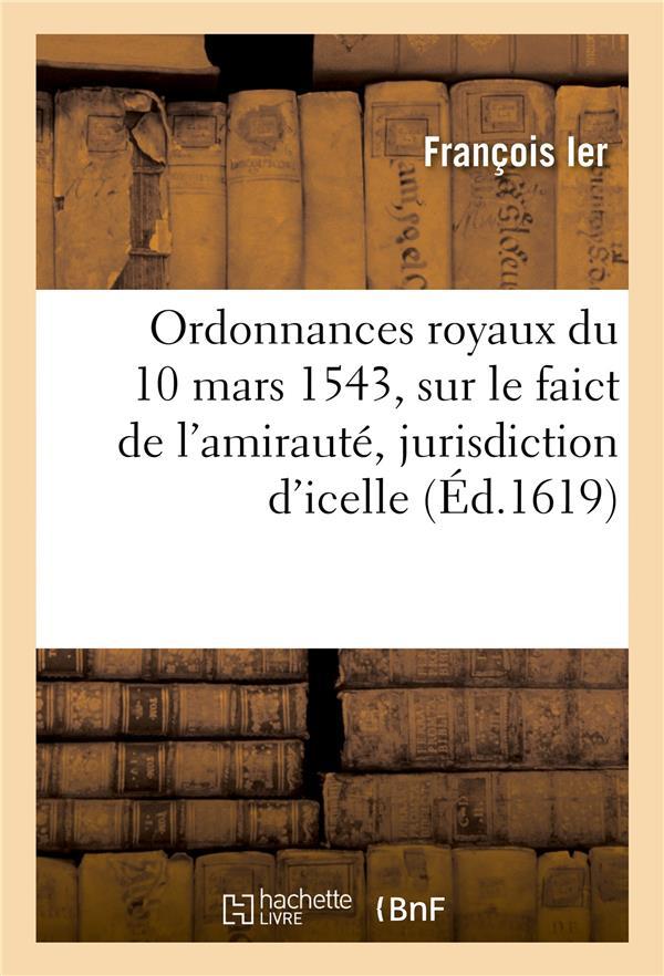 ordonnances royaux du 10 mars 1543, sur le faict de l'amiraute, jurisdiction d'icelle - et tout ce q