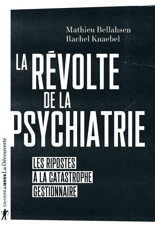La révolte de la psychiatrie ; les ripostes à la catastrophe gestionnaire