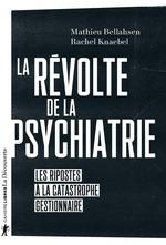 La révolte de la psychiatrie ; les ripostes à la catastrophe gestionnaire  - Mathieu Bellahsen - Rachel Knaebel