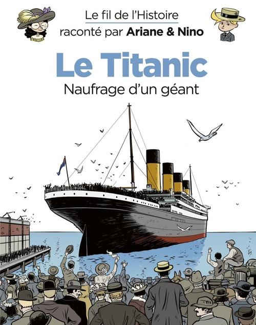 Le fil de l'Histoire raconté par Ariane & Nino T.24 ; le Titanic, naufrage d'un géant
