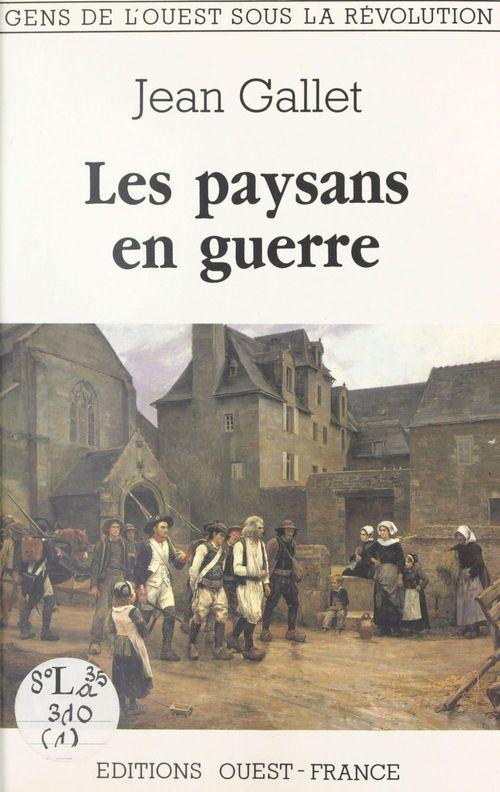Les paysans en guerre  - Jean Gallet