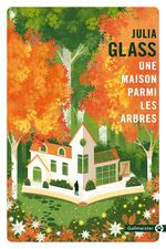 Une maison parmi les arbres  - Julia Glass - Julia Glass