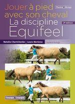 Jouer à pied avec son cheval. La discipline Equifeel - 2e édition  - Natalia Chevtchenko - Natalia Chevchenko - Laura Morieras