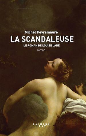 La scandaleuse ; le roman de Louise Labé
