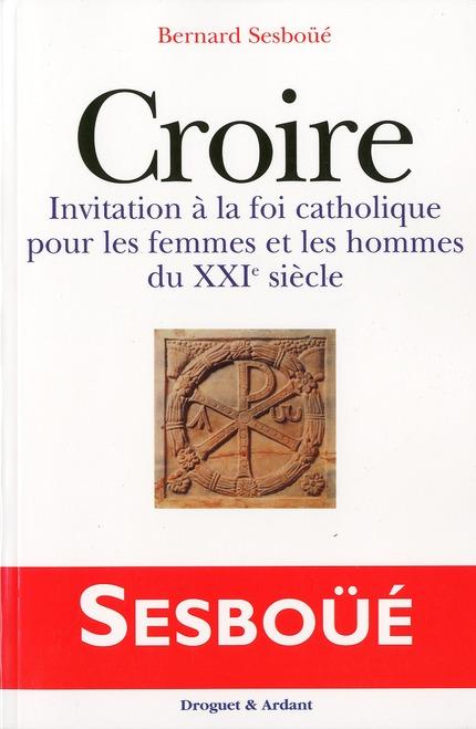 CROIRE  -  INVITATION A LA FOIS CATHOLIQUE POUR LES FEMMES ET LES HOMMES DU XXI SIECLE