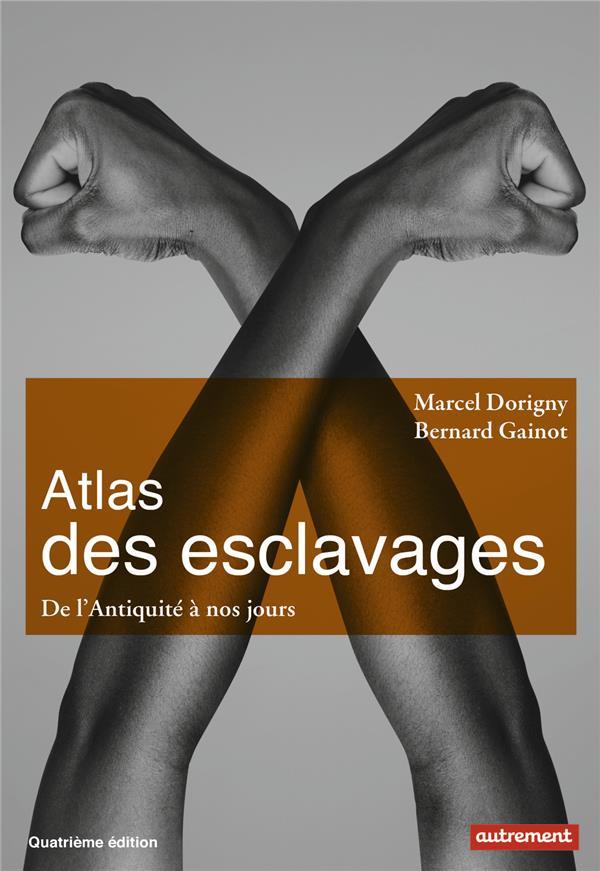 Atlas des esclavages ; de l'Antiquité à nos jours