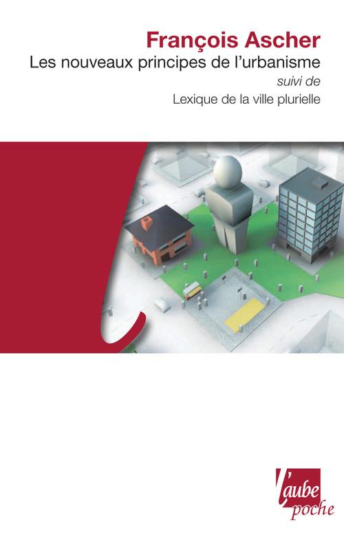 Les nouveaux principes de l'urbanisme ; lexique de la ville plurielle