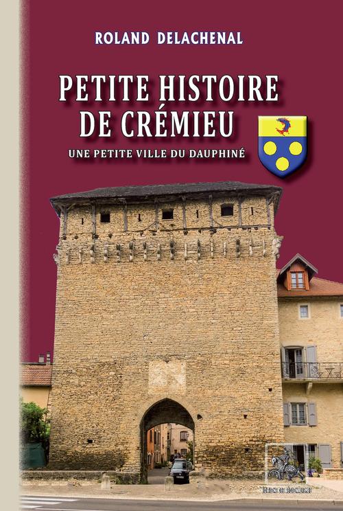 petite histoire de Crémieu ; une petite ville du Dauphiné