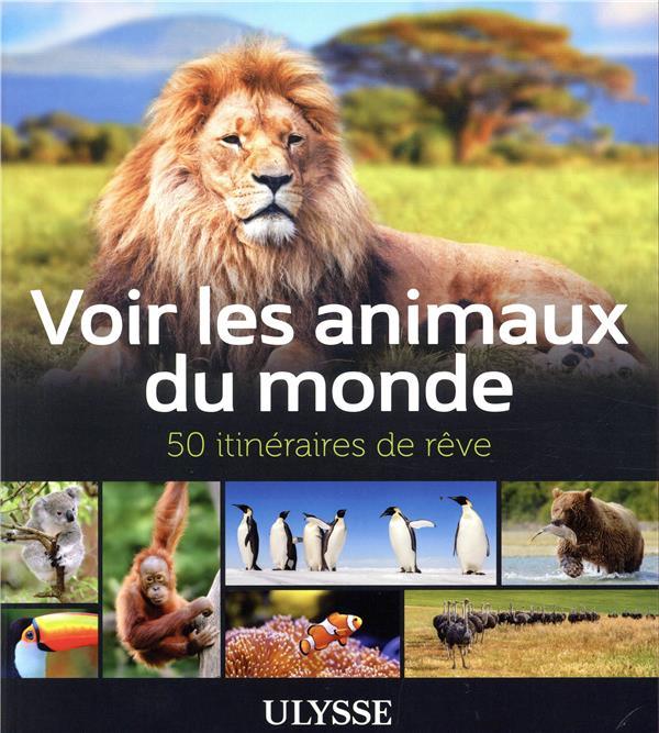 Voir les animaux du monde ; 50 itinéraires de rêve