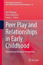 Peer Play and Relationships in Early Childhood  - Gloria Quinones - Liang Li - Avis Ridgway