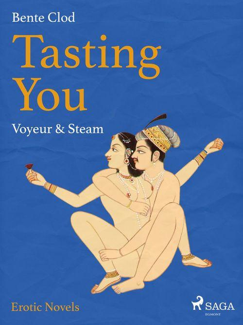 Tasting You: Voyeur & Steam